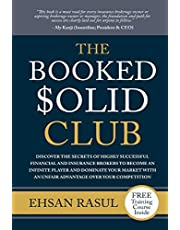 The Booked Solid Club: Discover the Secrets of Highly Successful Financial and Insurance Brokers to Become an Infinite Player and Dominate Your Market With an Unfair Advantage Over Your Competition.