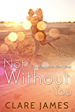 Not Without You (Impossible Love Book 3)