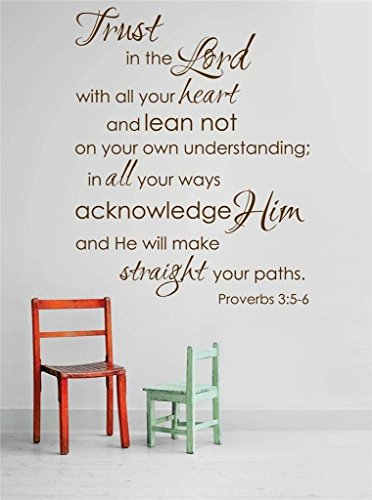 Top Selling Decals - Prices Reduced : Vinyl Wall Sticker : Trust in the Lord with all your heart lean not on your own understanding; in all your ways acknowledge Him and He will make straight your paths. Proverbs 3:5-6 Quote Home Living Room Bedroom Decor ITEM - 22 Colors Available Size: 22 Inches X 30 Inches (In All Your Ways Acknowledge Him And He)
