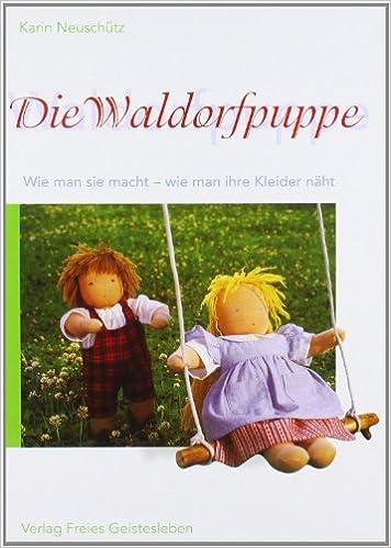 Die Waldorfpuppe: Anleitung zu ihrer Herstellung und zum Nähen ihrer ...