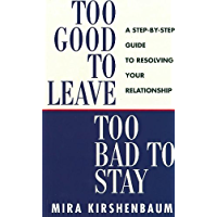 Too Good to Leave, Too Bad to Stay: A Step by Step Guide to Help You Decide Whether to Stay in or Get Out of Your Relationship (English Edition)