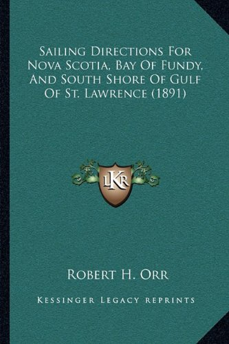 Sailing Directions For Nova Scotia, Bay Of Fundy, And South Shore Of Gulf Of St. Lawrence (1891) pdf epub