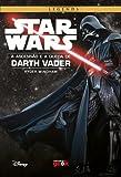 Star Wars. A Ascensão e a Queda de Darth Vader