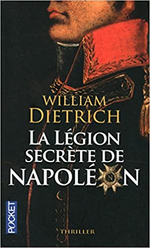 William Dietrich - La légion secrète de Napoléon