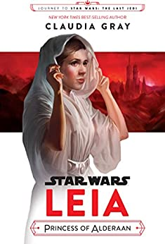Journey to Star Wars: The Last Jedi: Leia, Princess of Alderaan (Star Wars: Journey to Star Wars: The Last Jedi) by [Gray, Claudia]
