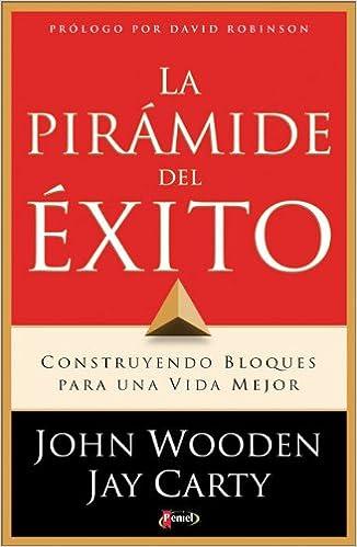 La Pirámide del Exito: Construyendo Bloques para una Vida Mejor (Spanish Edition) (Spanish) Paperback – May 15, 2006