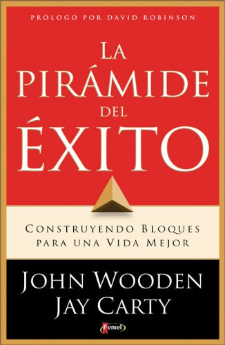 La Pirámide del Exito: Construyendo Bloques para una Vida Mejor (Spanish Edition)