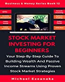 img - for Stock Market Investing For Beginners: Your Step-By-Step Guide To Building Wealth And Passive Income Streams Using Proven Stock Market Strategies (Business & Money Series Book 12) book / textbook / text book