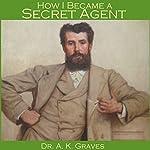 How I Became a Secret Agent | A. K. Graves