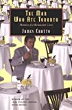 img - for The Man Who Ate Toronto: Memoirs of a Food Critic by James Chatto (2000-11-06) book / textbook / text book