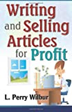 Writing and Selling Articles for Profit, L. Perry Wilbur, 0941599914