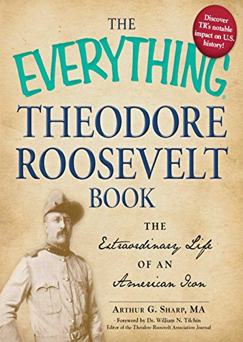 The Everything Theodore Roosevelt Book: The extraordinary life of an American icon (Everything®)