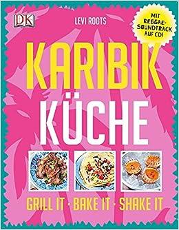 Karibik-Küche: Grill it· Bake it · Shake it: Amazon.de: Levi ...