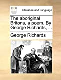 The Aboriginal Britons, a Poem by George Richards, George Richards, 1140753851