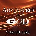 Adventures in God Hörbuch von John G. Lake Gesprochen von: William Crockett