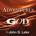 Adventures in God | John G. Lake