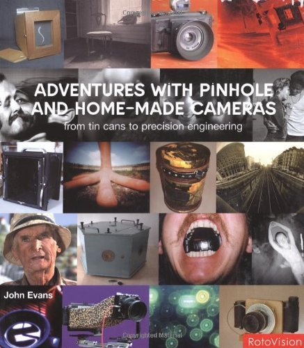 Adventures with Pinhole & Homemade Cameras: from tin cans to precision engineering by John Evans (2003-07-02)