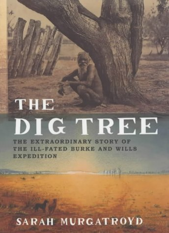 The Dig Tree: The Extraordinary Story of the Burke and Wills Expedition by Sarah Murgatroyd (2002-03-18) (Dig Tree)