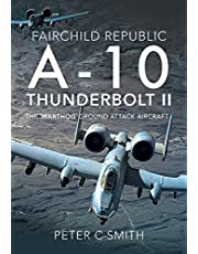 Fairchild Republic A-10 Thunderbolt II: The 'Warthog' Ground Attack Aircraft