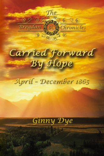 Carried Forward By Hope (# 6 in the Bregdan Chronicles Historical Fiction Romance Series) by [Dye, Ginny]
