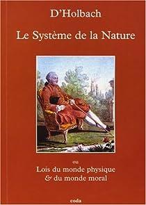 Système de la nature ou des lois du monde physique et du monde moral par Paul-Henri Thiry d'Holbach