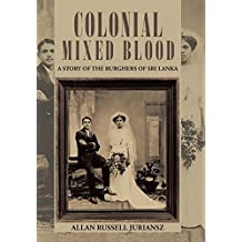 Colonial Mixed Blood: A Story of the Burghers of Sri Lanka by Allan Russell Juriansz (2013-12-20)