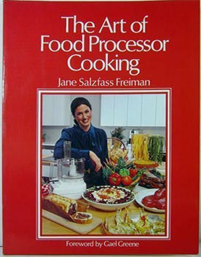 The Art of Food Processor Cooking by Jane Freiman