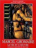 Marcel Gromaire: La Vie Et l'Oeuvre (Catalogues raisonnes) by Francois Gromaire (1993-07-31)