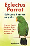 Eclectus Parrot. Eclectus Parrots as pets. Eclectus Parrot Keeping, Pros and Cons, Care, Housing, Diet and Health.