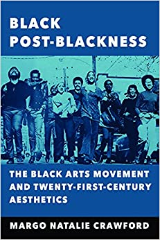 Black Post-Blackness: The Black Arts Movement and Twenty-First-Century Aesthetics (New Black Studies Series)