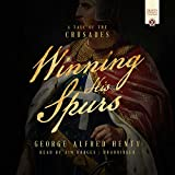 img - for Winning His Spurs: A Tale of the Third Crusade (Henty Historical Novel Collection) book / textbook / text book