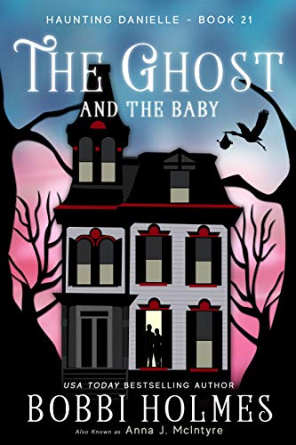 The Ghost and the Baby (Haunting Danielle Book 21) by [Holmes, Bobbi, McIntyre, Anna J.]