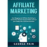 Affiliate Marketing: Use Blogging and Affiliate Marketing to Generative Passive Income Online and turn your hobby...
