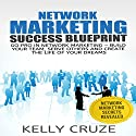 Network Marketing: Go Pro in Network Marketing: Build Your Team, Serve Others and Create the Life of Your Dreams Audiobook by Kelly Cruze Narrated by Stacy Wilson
