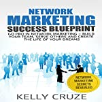 Network Marketing: Go Pro in Network Marketing: Build Your Team, Serve Others and Create the Life of Your Dreams | Kelly Cruze