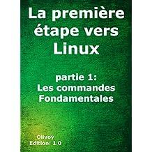La première étape vers Linux partie 1: les commandes fondamentales (French Edition)
