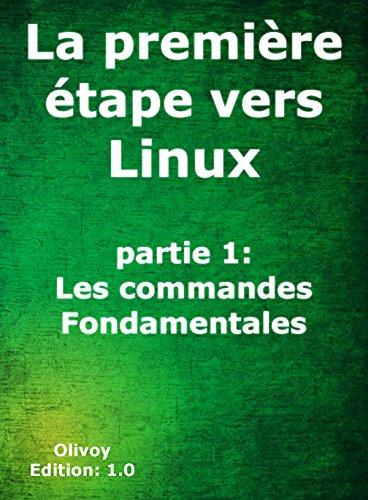La première étape vers Linux partie 1: les commandes fondamentales (French Edition) Kindle Editon