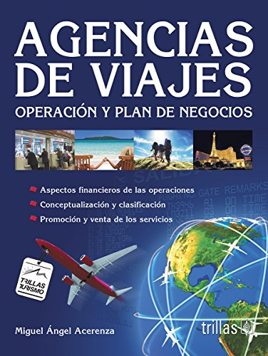 Agencias de viajes / Travel Agencies: Operacion y plan de negocios / Operation and Business Plan (Trillas Turismo / Trillas Tourism) (Spanish Edition)