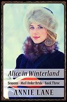 Mail Order Bride - Alice in Winterland: Sweet Clean Western Cowboy Romance (Seasons Book 3) by [Lane, Annie]