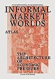 Informal Market Worlds: Atlas: The Architecture of Economic Pressure
