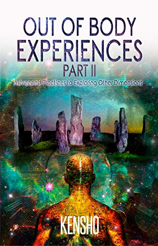 Out Of Body Experiences Part Ii Advanced Practices To Exploring Other Dimensions