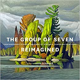 The Group of Seven Reimagined: Contemporary Stories Inspired by