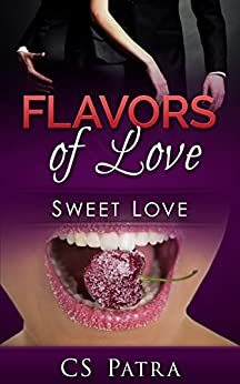 Sweet Love (Flavors of Love Book 1) by [Patra, CS]