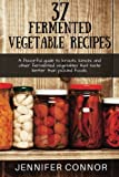 img - for 37 Fermented Vegetable Recipes: A flavorful guide to krauts, kimchi, and other fermented vegetables that taste better than pickled foods. book / textbook / text book
