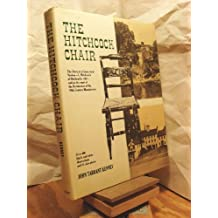 The Hitchcock Chair: The Story of a Connecticut Yankee - L. Hitchcock of Hitchcocks-ville - and an Account of the Restoration of his 19th-Century Manufactory