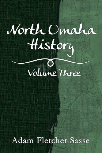 (North Omaha History: Volume Three (North Omaha History Series) (Volume 3))
