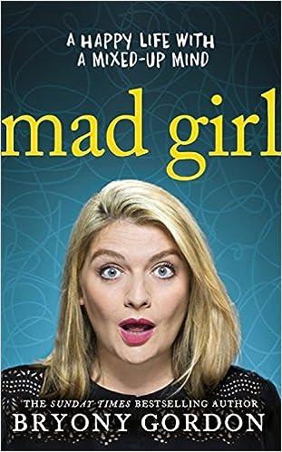 Mad Girl: Amazon.co.uk: Gordon, Bryony: 9781472232083: Books