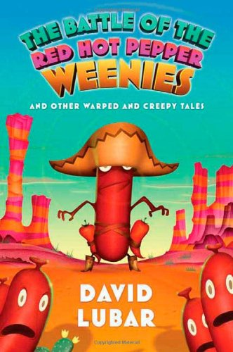The Battle of the Red Hot Pepper Weenies: And Other Warped and Creepy Tales (Weenies Stories)