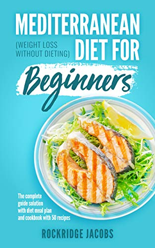 - Mediterranean Diet for Beginners: (Weight loss without dieting) The complete guide solution with Diet Meal Plan and Cookbook with 50 recipes