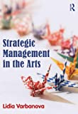 Strategic Management in the Arts, Varbanova, Lidia, 0415530032